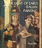 The Light of Early Italian Painting, Hills, Paul, 0300036175