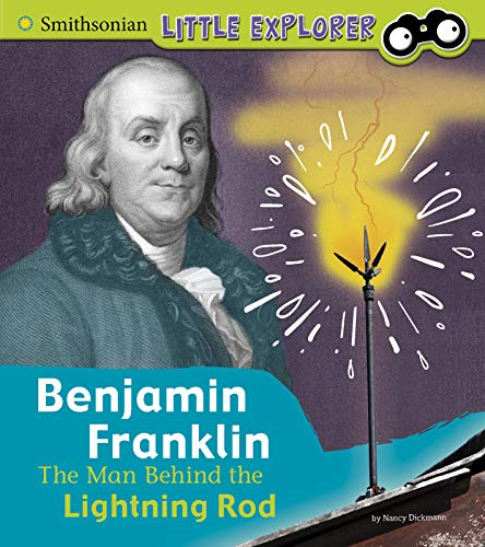 Benjamin Franklin: The Man Behind the Lightning Rod (Little Inventor) (The Of Bifocals Invention)