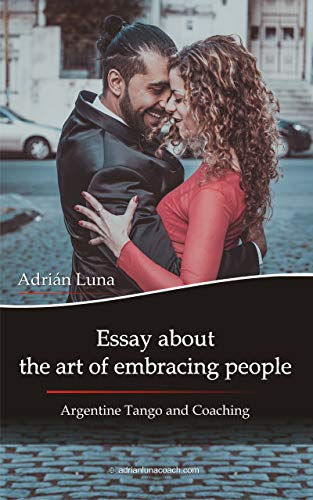 Business Essay Structure Essay About The Art Of Embracing People Argentine Tango And Coaching By  Luna The Benefits Of Learning English Essay also Good Essay Topics For High School Amazoncom Essay About The Art Of Embracing People Argentine Tango  High School Personal Statement Sample Essays