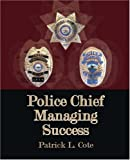 Police Chief Managing Success, Patrick L. Cote, 1425120695