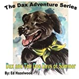 Dax and The Dog Days of Summer: 2013 (The Dax Adventure Series) (Volume 3)