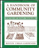 A Handbook of Community Gardening, Boston Urban Gardeners Staff, 0684174669