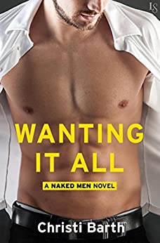 Wanting It All: A Naked Men Novel by [Barth, Christi]
