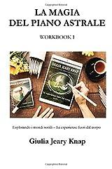 LA MAGIA DEL PIANO ASTRALE - WORKBOOK 1: Esplorando i mondi sottili - Le esperienze fuori dal corpo (Italian Edition) Paperback