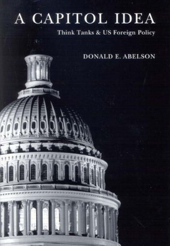 0773531157 - Donald E. Abelson: A Capitol Idea: Think Tanks And US Foreign Policy - كتاب