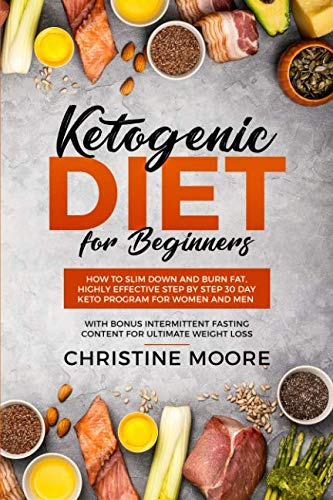 Ketogenic Diet for Beginners: How to Slim Down and Burn Fat, Highly Effective Step by Step 30 Day Keto Program for Women and Men with Bonus Intermittent Fasting Content for - Loss Weight Shake Metabolic Reset