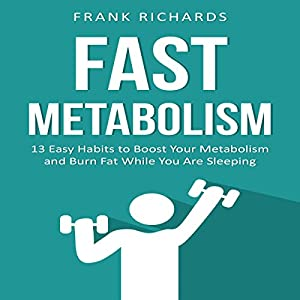 Metabolism: 13 Easy Habits to Boost Your Metabolism and Burn Fat While You Are Sleeping Audiobook