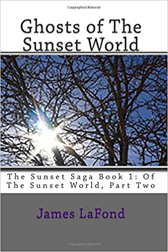 Book Ghosts of The Sunset World: The Sunset Saga Book 1: Of The Sunset World, Part Two