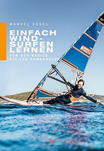 Einfach Windsurfen lernen: Von den Basics bis zur Powerhalse