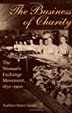 img - for The Business of Charity: The Woman's Exchange Movement, 1832-1900 (Women in American History) book / textbook / text book