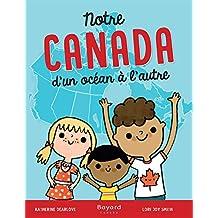Notre Canada - d'un océan à l'autre