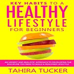 Key Habits to a Healthy Lifestyle for Beginners: A Simple Guide to Healthy Lifestyle Habits | Tahira Tucker