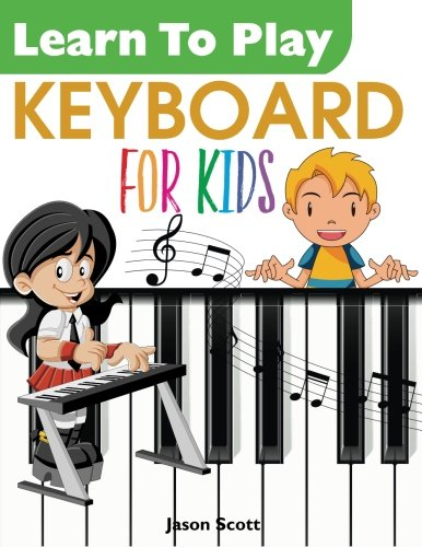 Learn To Play KEYBOARD for Kids (Learn Keyboard To For Kids Play)