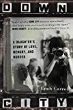 """Down City - A Daughter's Story of Love, Memory, and Murder"" av Leah Carroll"