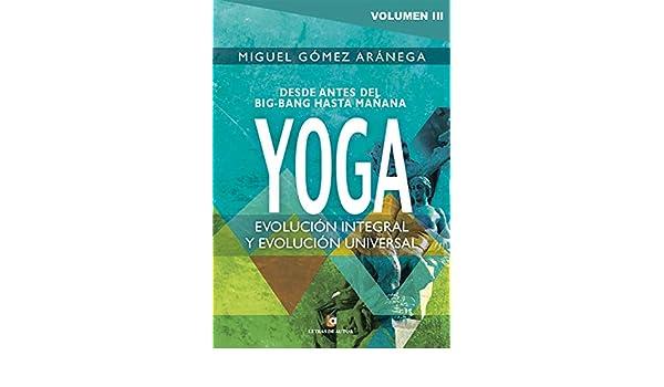Yoga: Evolución integral y evolución universal: Volumen III ...