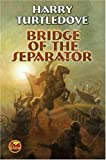 Bridge of the Seperator, Harry Turtledove, 1416521399