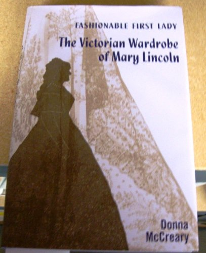 (Fashionable First Lady: The Victorian Wardrobe of Mary Lincoln)