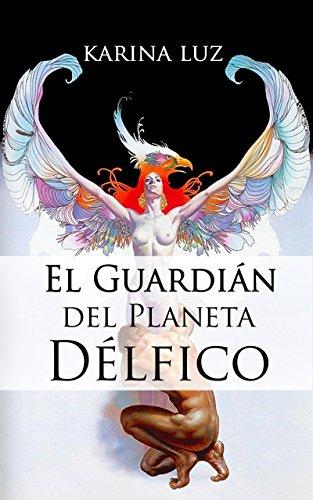 El Guardián del Planeta Délfico (Spanish Edition)