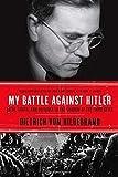 My Battle Against Hitler: Faith, Truth, and Defiance in the Shadow of the Third Reich by Dietrich von Hildebrand (2014…