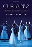 img - for Curtains?: The Future of the Arts in America by Michael M. Kaiser (2015-02-03) book / textbook / text book