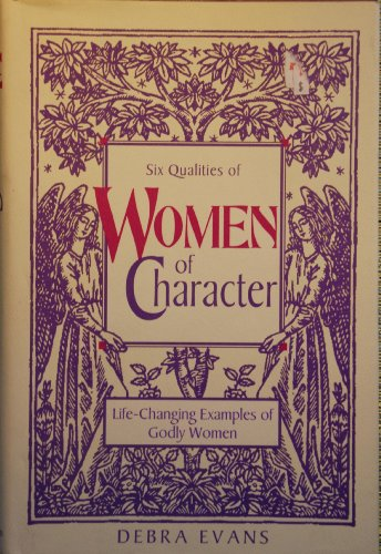 Six Qualities of Women of Character: Life-Changing Examples of Godly Women