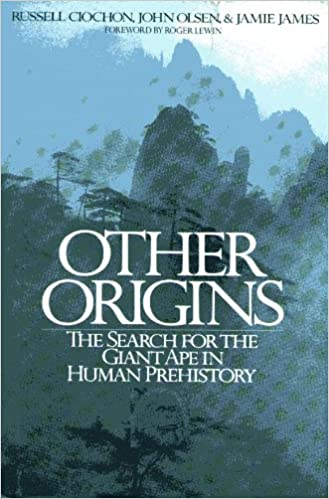 Other Origins: The Search for the Giant Ape in Human Prehistory