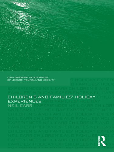 Children's and Families' Holiday Experience (Contemporary Geographies of Leisure, Tourism and Mobility) Pdf