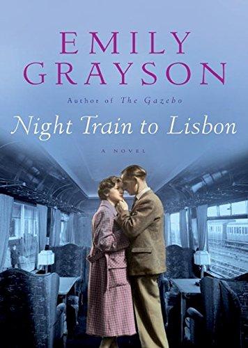 Night Train to Lisbon: A Novel (Grayson, Emily)