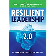 Resilient Leadership 2.0: Leading with Calm, Clarity, and Conviction in Anxious Times