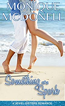 Something of A Spark: A Jewel Sisters Romance by [McDonell, Monique]