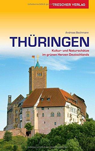 Reiseführer Thüringen: Kultur- und Naturschätze im grünen Herzen Deutschlands (Trescher-Reihe Reisen)