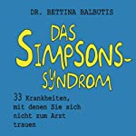 Das Simpsons-Syndrom: 33 Krankheiten, mit denen Sie sich nicht zum Arzt trauen | Bettina Balbutis