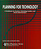 Planning for Technology : A Guidebook for Teachers, Technology Leaders and School Administrators, Lumley, Dan and Bailey, Gerald, 1879639548