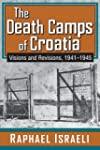 The Death Camps of Croatia: Visions a...