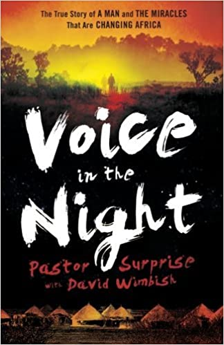 Voice in the Night: The True Story of a Man and the Miracles That Are Changing Africa by Pastor Surprise (2012-02-01)