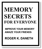 MEMORY SECRETS FOR EVERYONE: Improve your memory. Amaze your friends.