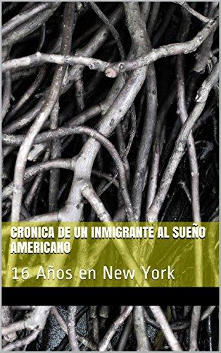 Descargar Libro Cronica De Un Inmigrante Al Sueño Americano: 16 Años En New York César González