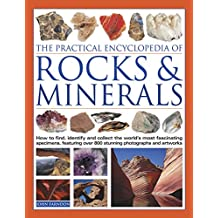The Practical Encyclopedia of Rocks & Minerals: How To Find, Identify, Collect And Preserve The World'S Best Specimens, With Over 1000 Photographs And Artworks