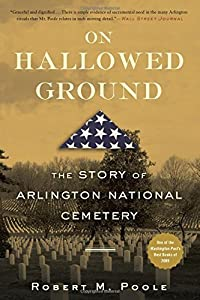 On Hallowed Ground: The Story of Arlington National Cemetery by Robert M. Poole (2010-10-26)