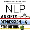 NLP: Anxiety, Depression & Dieting: 3 Manuscripts Audiobook by  Modern Psychology Publishing Narrated by Terry F. Self
