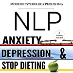 NLP: Anxiety, Depression & Dieting: 3 Manuscripts |  Modern Psychology Publishing