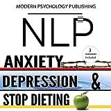 NLP: Anxiety, Depression & Dieting: 3 Manuscripts