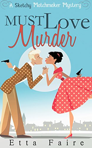 Must Love Murder: A Sketchy Matchmaker Mystery by [Faire, Etta]