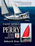 : Yacht Design According to Perry: My Boats and What Shaped Them by Robert Perry (2007-12-12)