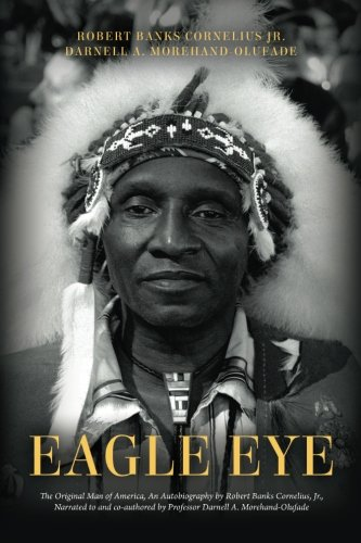 Eagle Eye: The Original Man of America, An Autobiography by Robert Banks Cornelius, Jr., Narrated to and co-authored by