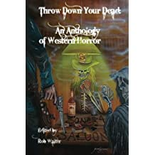 Throw down your Dead: An Anthology of Western Horror