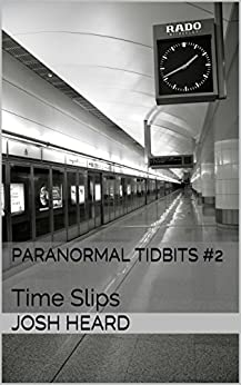 Paranormal Tidbits #2: Time Slips by [Heard, Josh]