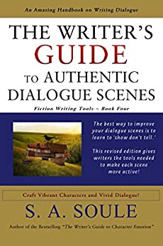 The Writers Guide to Authentic Dialogue Scenes (Fiction Writing Tools Book 4) by [Soule, S. A.]