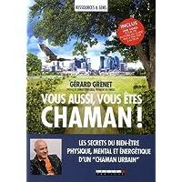 """Vous aussi vous êtes chaman ! Les secrets du bien-être physique, mental et énergétique d'un """"chaman urbain"""""""