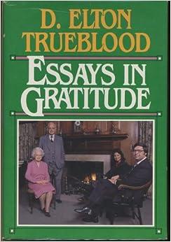 essays in gratitude d elton trueblood com  essays in gratitude